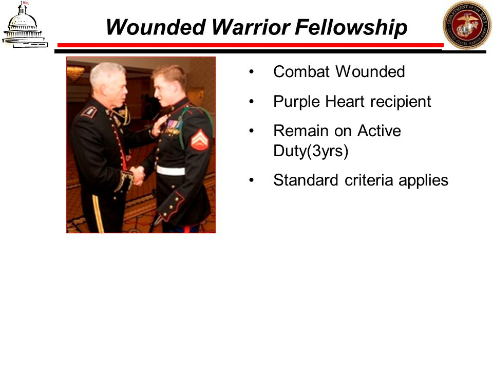 Wounded Warrior Fellowship Combat Wounded Purple Heart recipient Remain on Active Duty(3yrs) Standard criteria applies