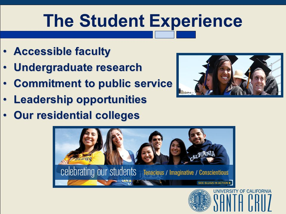 The Student Experience Accessible facultyAccessible faculty Undergraduate researchUndergraduate research Commitment to public serviceCommitment to public service Leadership opportunitiesLeadership opportunities Our residential collegesOur residential colleges