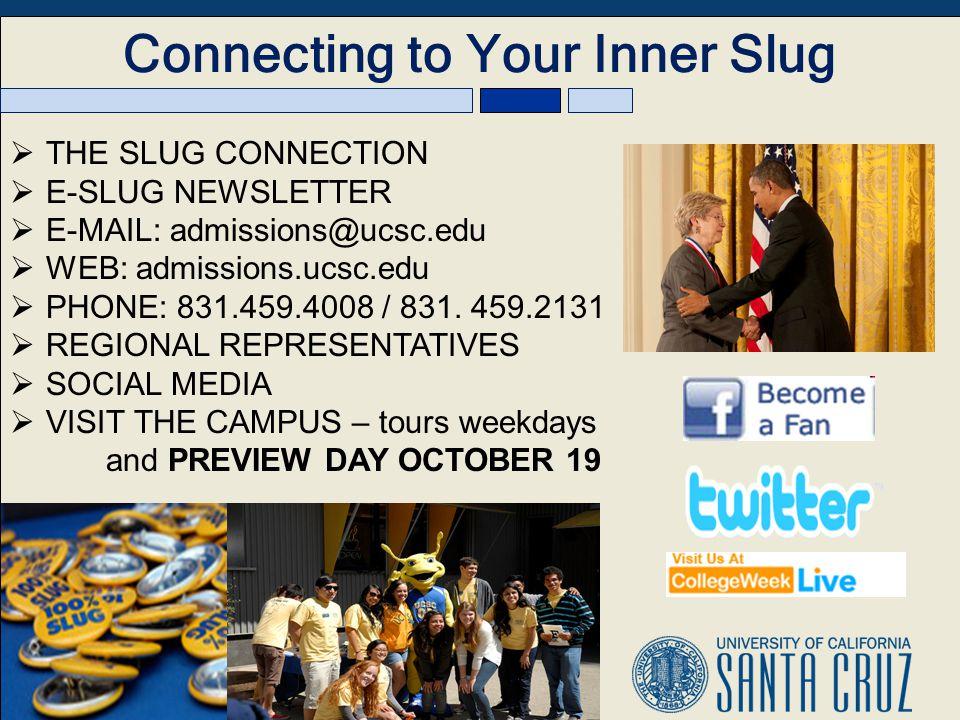 Connecting to Your Inner Slug THE SLUG CONNECTION E-SLUG NEWSLETTER E-MAIL: admissions@ucsc.edu WEB: admissions.ucsc.edu PHONE: 831.459.4008 / 831.