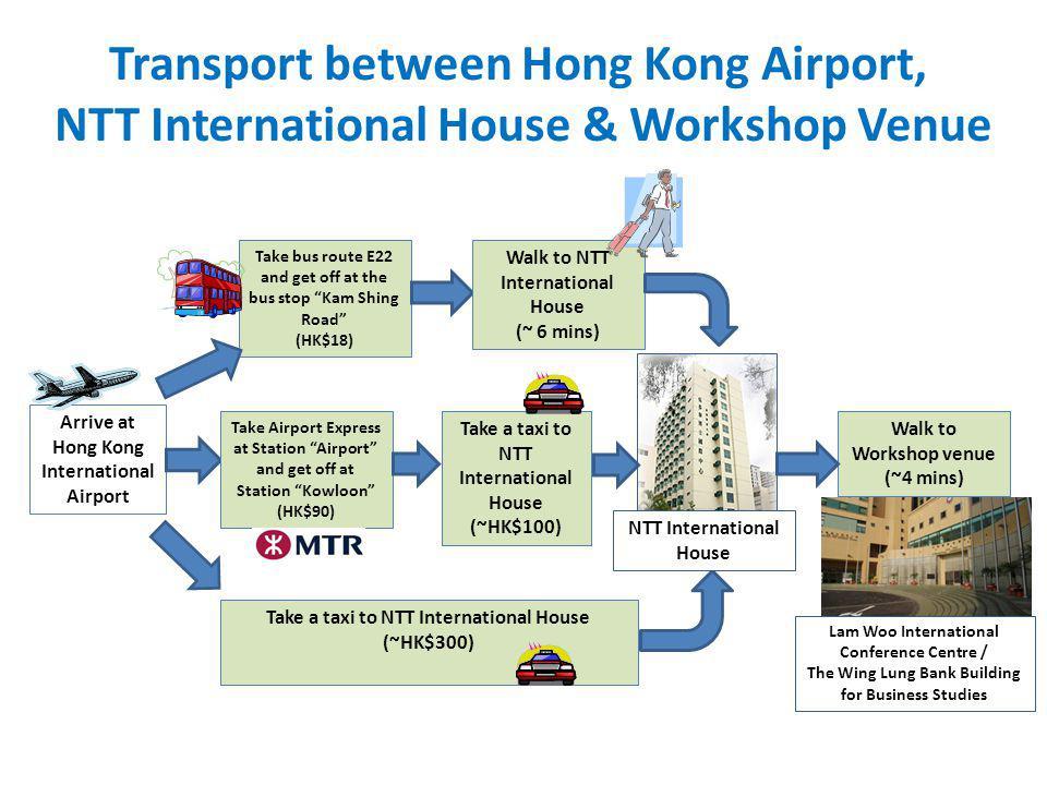 Transport between Hong Kong Airport, NTT International House & Workshop Venue Arrive at Hong Kong International Airport Take bus route E22 and get off