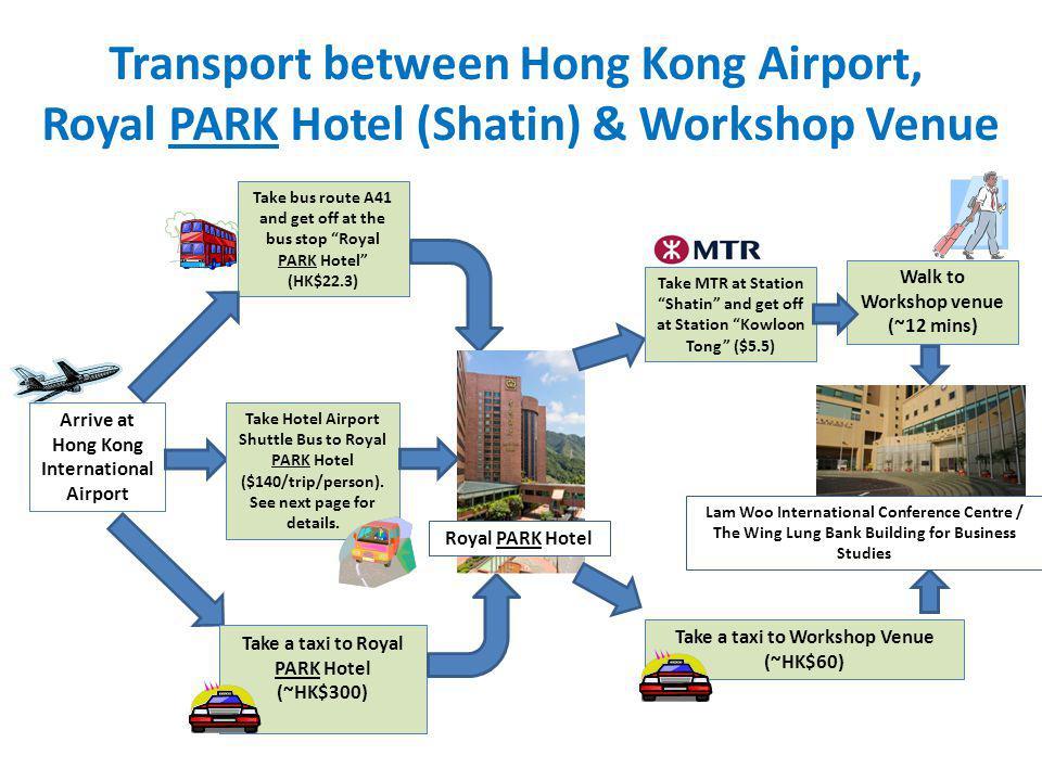 Transport between Hong Kong Airport, Royal PARK Hotel (Shatin) & Workshop Venue Arrive at Hong Kong International Airport Take bus route A41 and get o