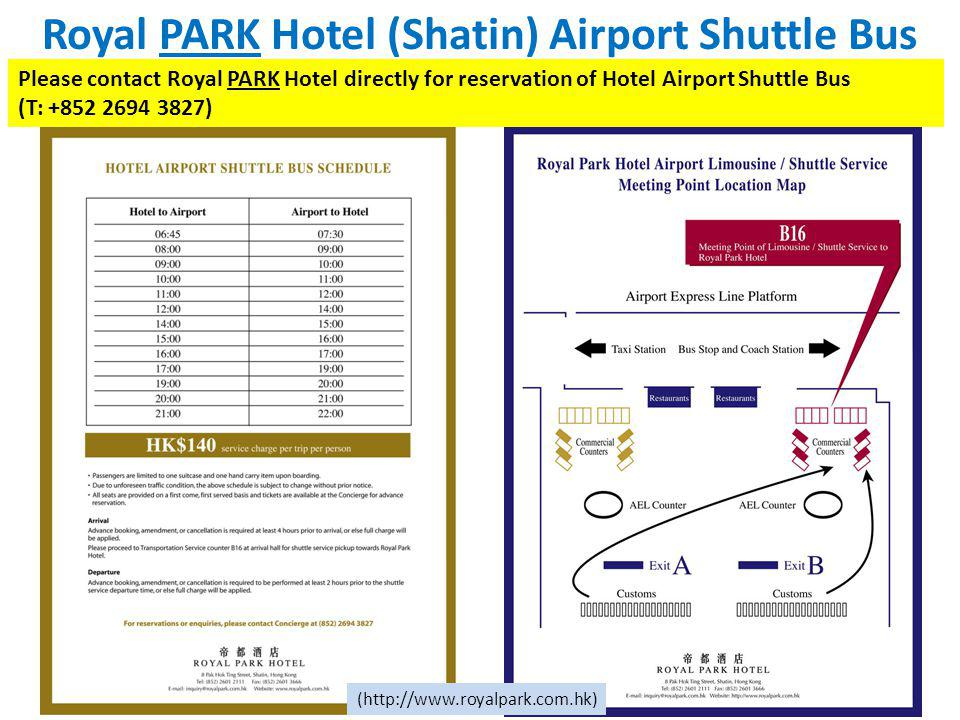 Royal PARK Hotel (Shatin) Airport Shuttle Bus Please contact Royal PARK Hotel directly for reservation of Hotel Airport Shuttle Bus (T: +852 2694 3827
