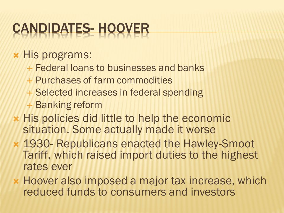 His programs: Federal loans to businesses and banks Purchases of farm commodities Selected increases in federal spending Banking reform His policies did little to help the economic situation.