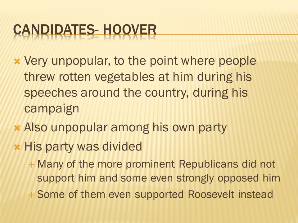 Very unpopular, to the point where people threw rotten vegetables at him during his speeches around the country, during his campaign Also unpopular am