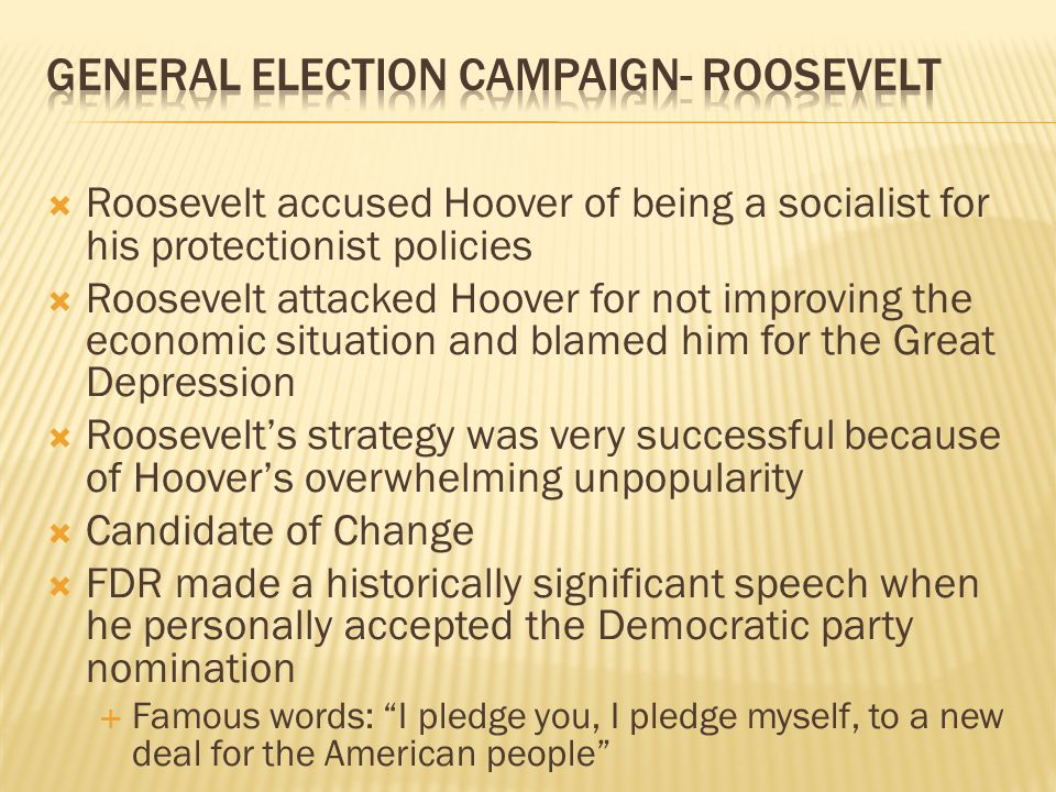 Roosevelt accused Hoover of being a socialist for his protectionist policies Roosevelt attacked Hoover for not improving the economic situation and bl