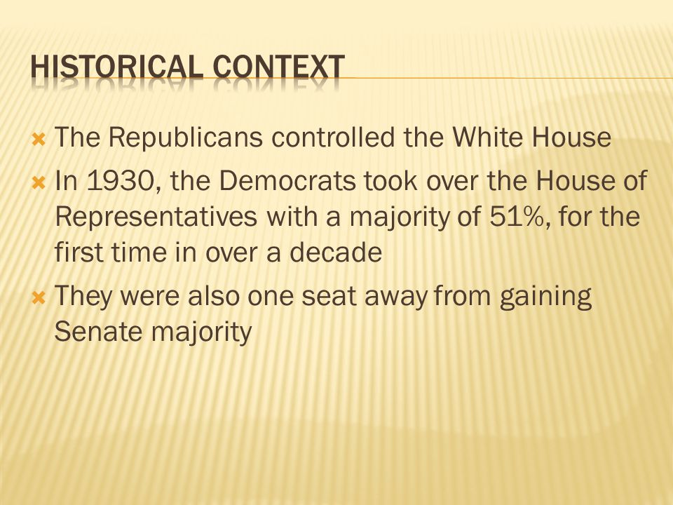 The Republicans controlled the White House In 1930, the Democrats took over the House of Representatives with a majority of 51%, for the first time in over a decade They were also one seat away from gaining Senate majority