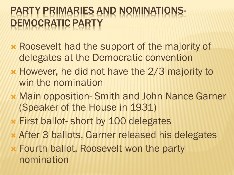 Roosevelt had the support of the majority of delegates at the Democratic convention However, he did not have the 2/3 majority to win the nomination Ma
