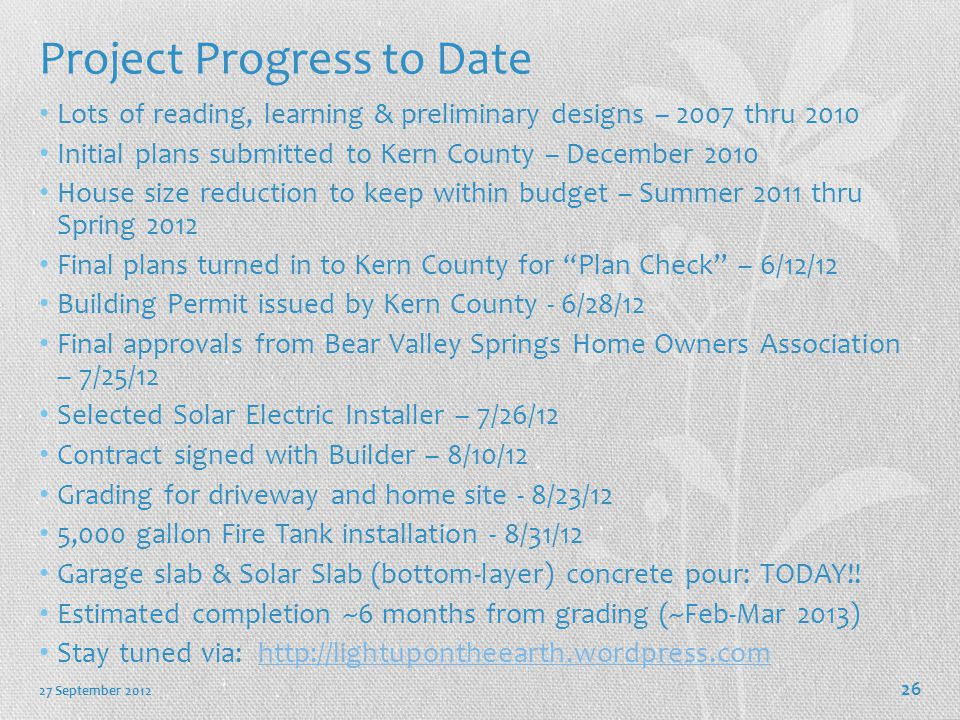 27 September 2012 26 Project Progress to Date Lots of reading, learning & preliminary designs – 2007 thru 2010 Initial plans submitted to Kern County