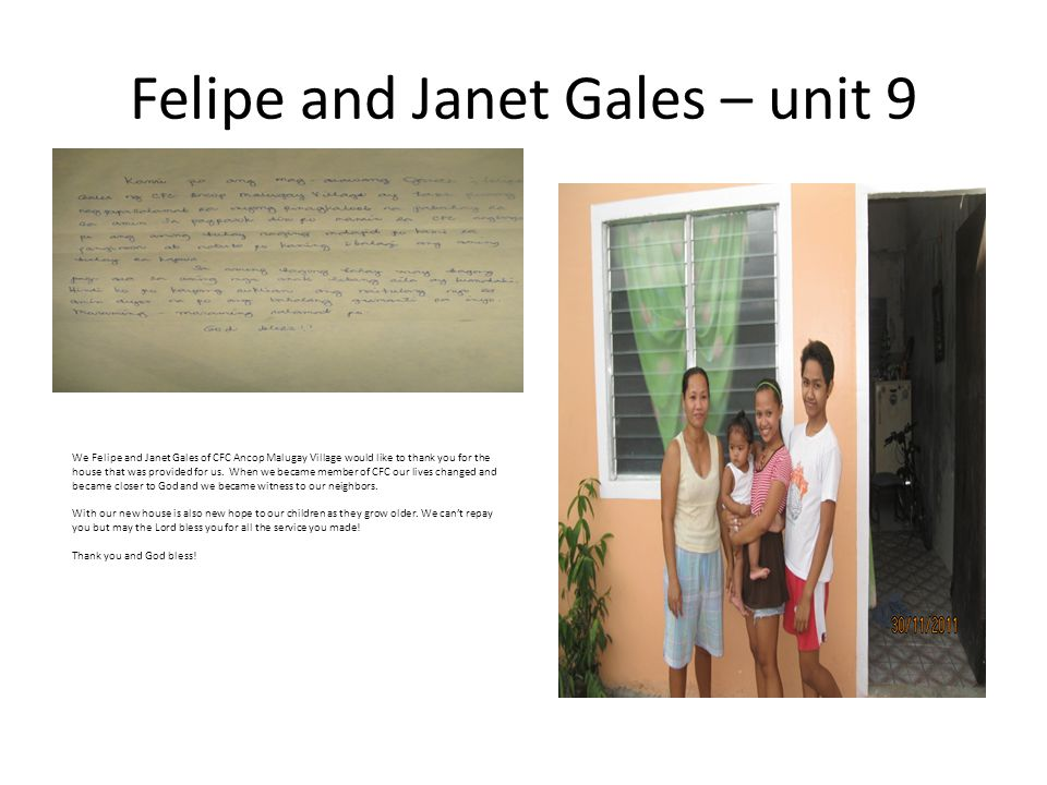 Felipe and Janet Gales – unit 9 We Felipe and Janet Gales of CFC Ancop Malugay Village would like to thank you for the house that was provided for us.