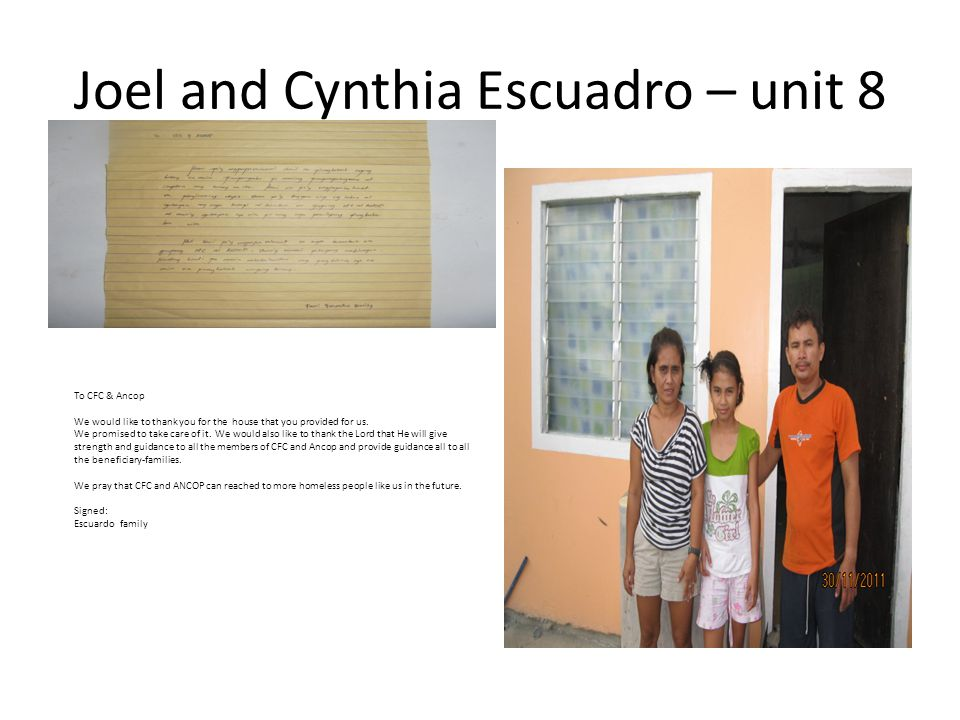 Joel and Cynthia Escuadro – unit 8 To CFC & Ancop We would like to thank you for the house that you provided for us. We promised to take care of it. W