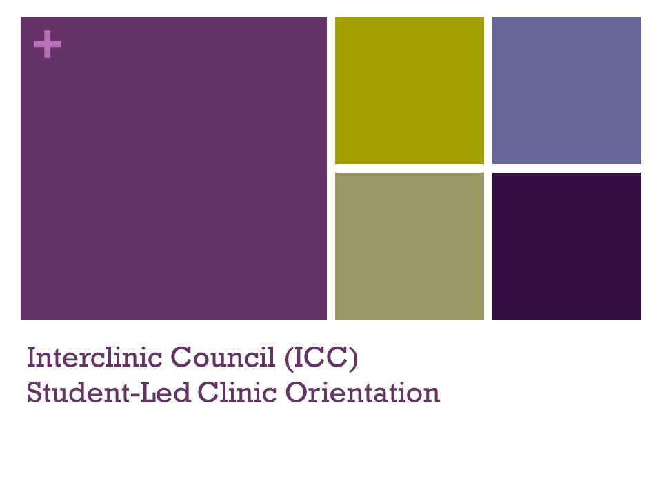 + Interclinic Council (ICC) Student-Led Clinic Orientation