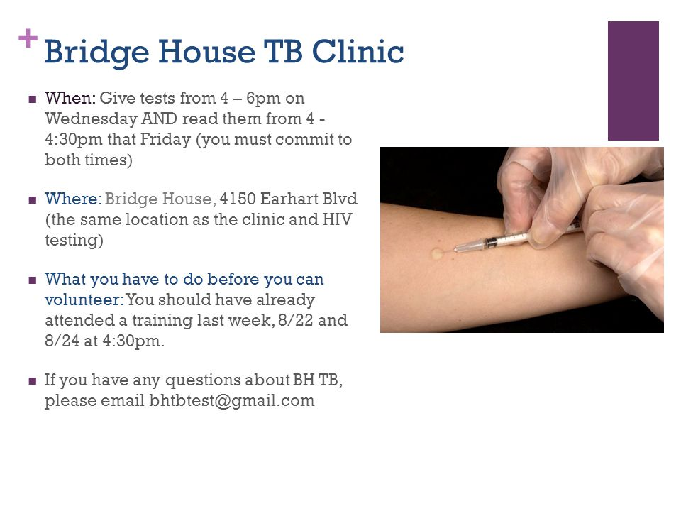 + Bridge House TB Clinic When: Give tests from 4 – 6pm on Wednesday AND read them from 4 - 4:30pm that Friday (you must commit to both times) Where: B
