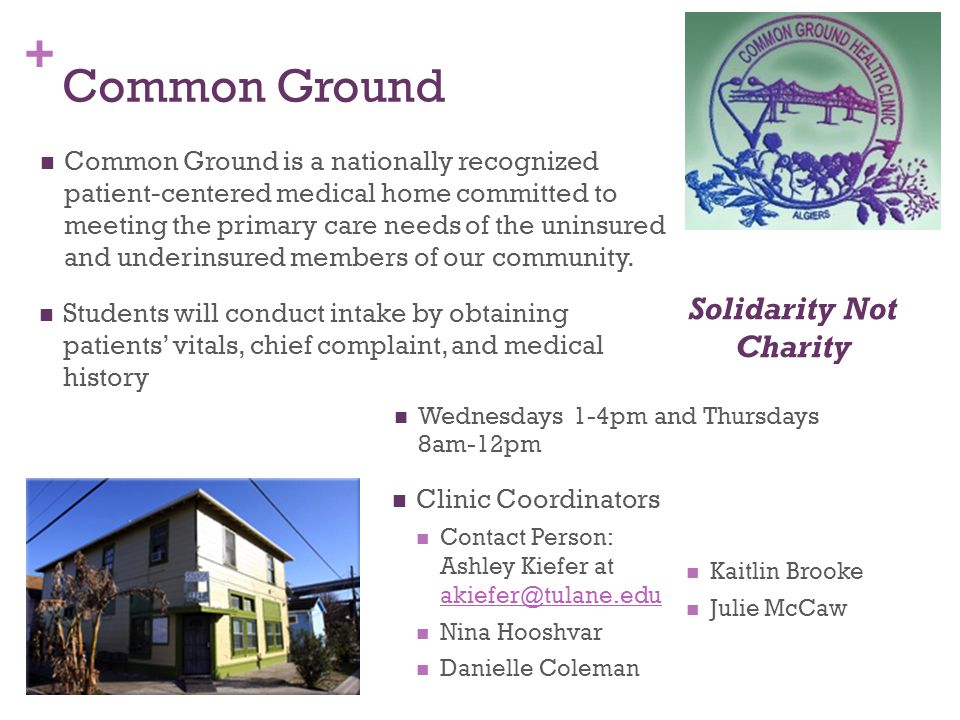 + Common Ground Common Ground is a nationally recognized patient-centered medical home committed to meeting the primary care needs of the uninsured an