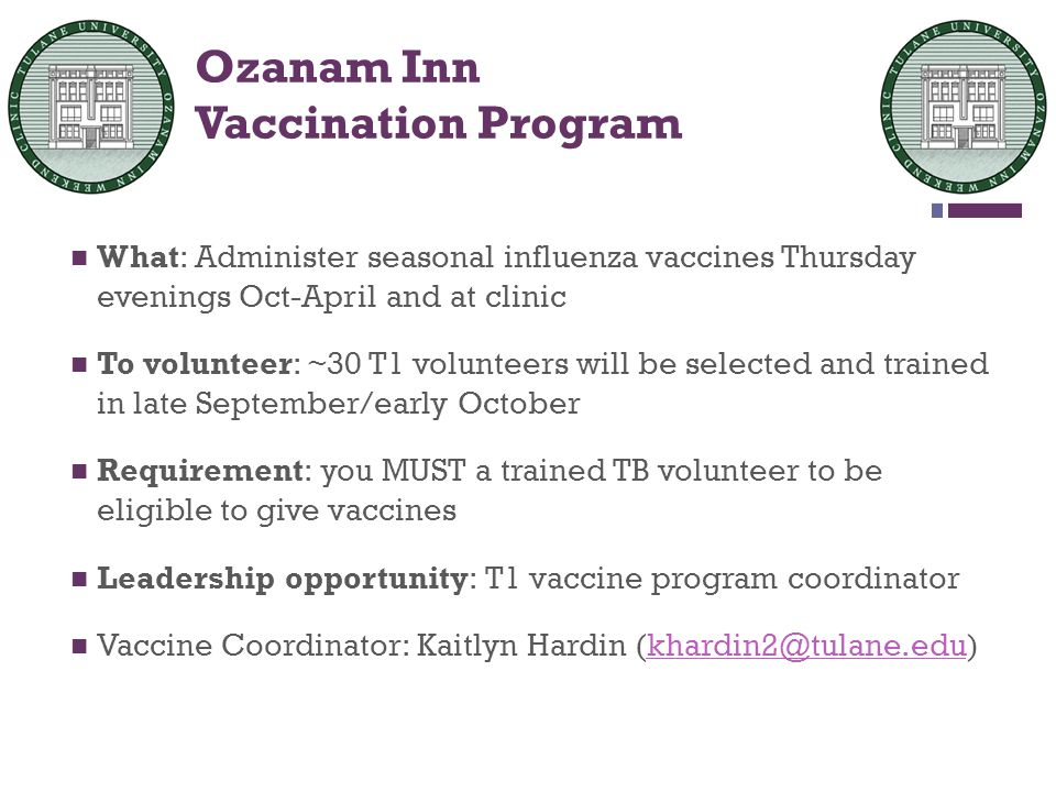 + Ozanam Inn Vaccination Program What: Administer seasonal influenza vaccines Thursday evenings Oct-April and at clinic To volunteer: ~30 T1 volunteer