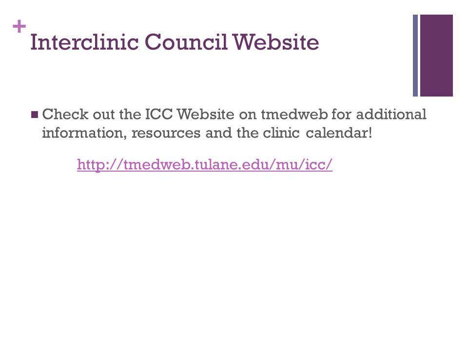 + Interclinic Council Website Check out the ICC Website on tmedweb for additional information, resources and the clinic calendar! http://tmedweb.tulan