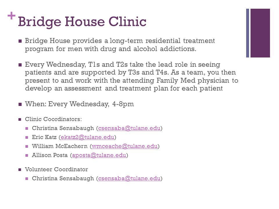 + Bridge House Clinic Bridge House provides a long-term residential treatment program for men with drug and alcohol addictions. Every Wednesday, T1s a
