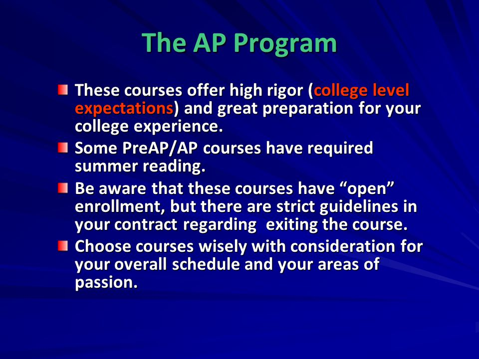 The AP Program These courses offer high rigor (college level expectations) and great preparation for your college experience. Some PreAP/AP courses ha