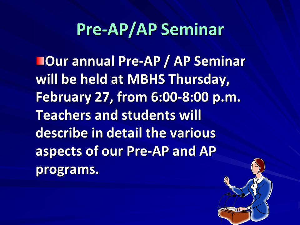 Pre-AP/AP Seminar Our annual Pre-AP / AP Seminar will be held at MBHS Thursday, February 27, from 6:00-8:00 p.m. Teachers and students will describe i