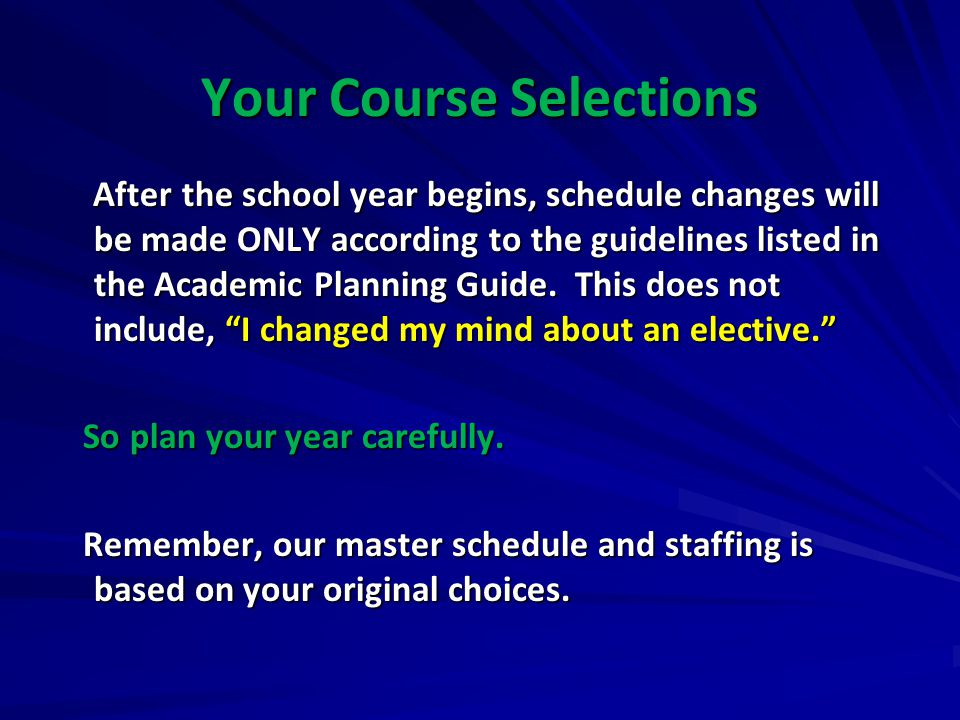 Your Course Selections After the school year begins, schedule changes will be made ONLY according to the guidelines listed in the Academic Planning Gu