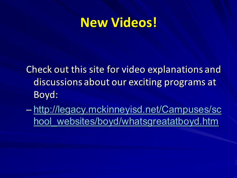 Check out this site for video explanations and discussions about our exciting programs at Boyd: –http://legacy.mckinneyisd.net/Campuses/sc hool_websit