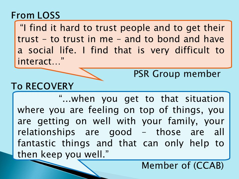 From LOSS I find it hard to trust people and to get their trust – to trust in me – and to bond and have a social life.