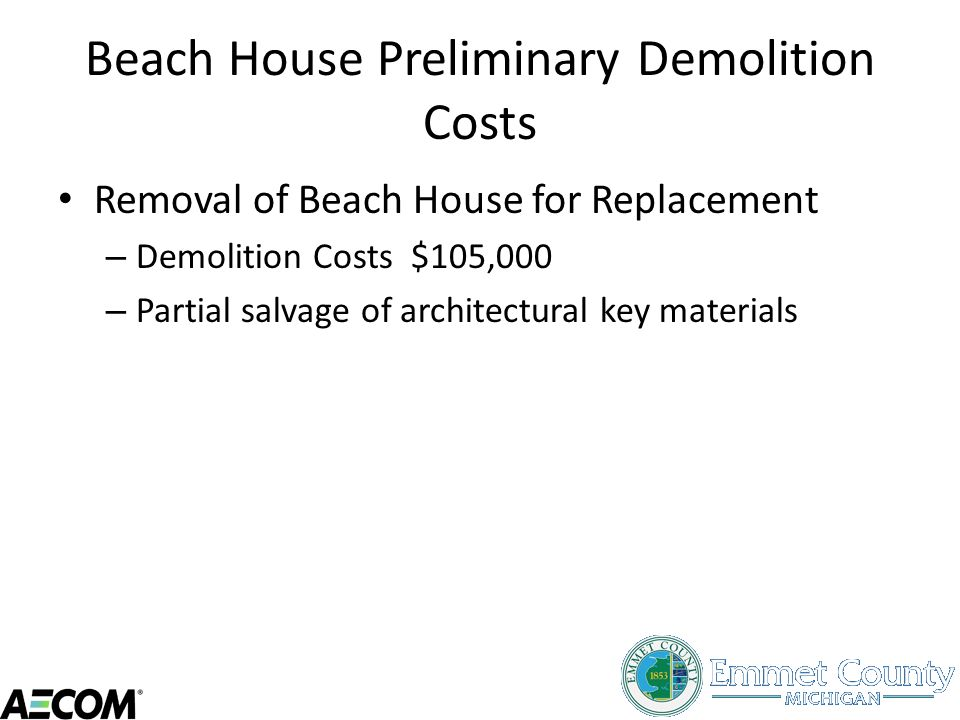 Beach House Preliminary Demolition Costs Removal of Beach House for Replacement – Demolition Costs $105,000 – Partial salvage of architectural key mat