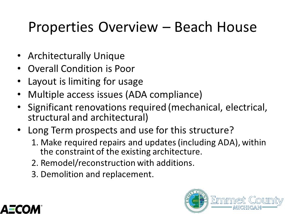 Properties Overview – Beach House Architecturally Unique Overall Condition is Poor Layout is limiting for usage Multiple access issues (ADA compliance