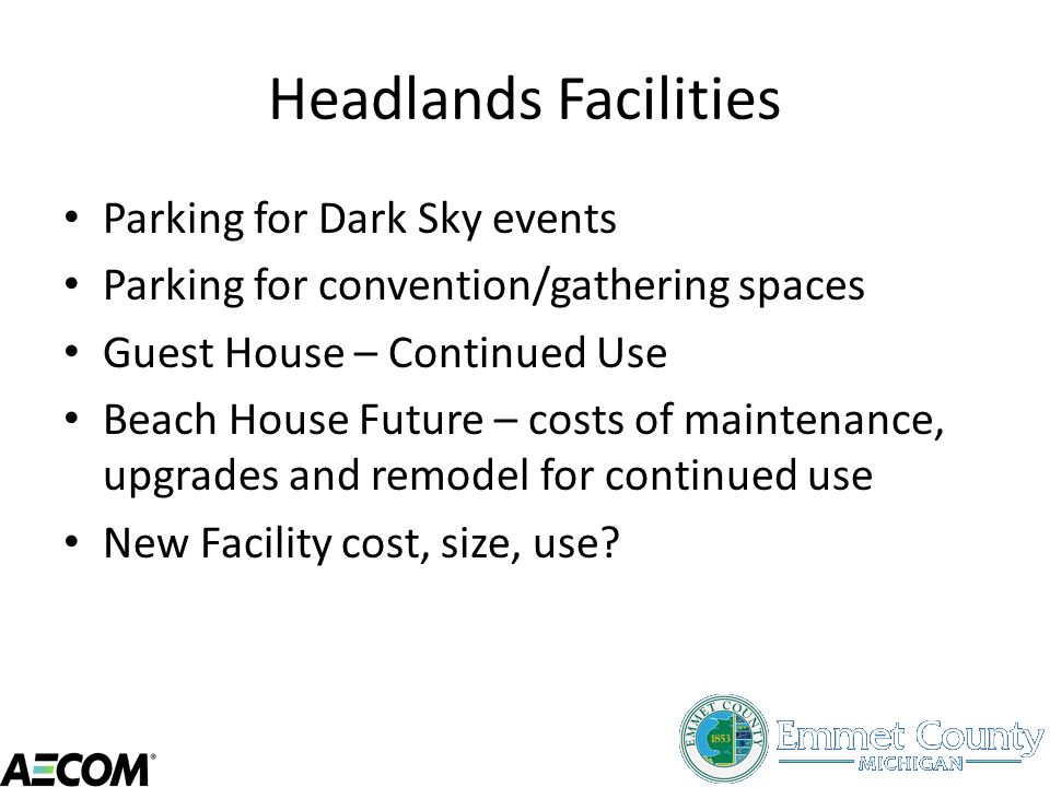 Headlands Facilities Parking for Dark Sky events Parking for convention/gathering spaces Guest House – Continued Use Beach House Future – costs of mai