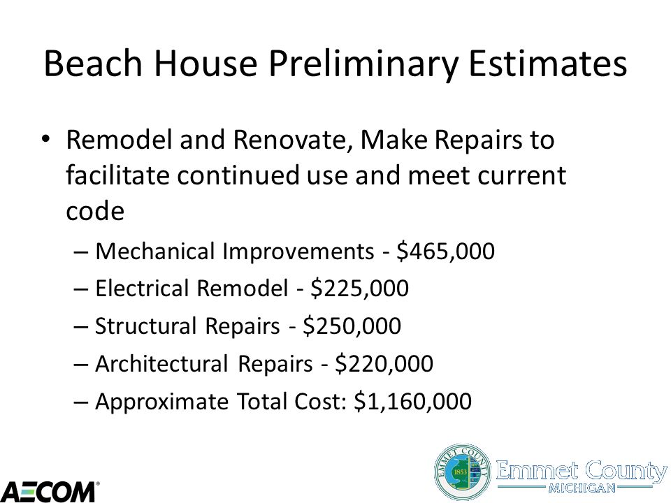 Beach House Preliminary Estimates Remodel and Renovate, Make Repairs to facilitate continued use and meet current code – Mechanical Improvements - $46