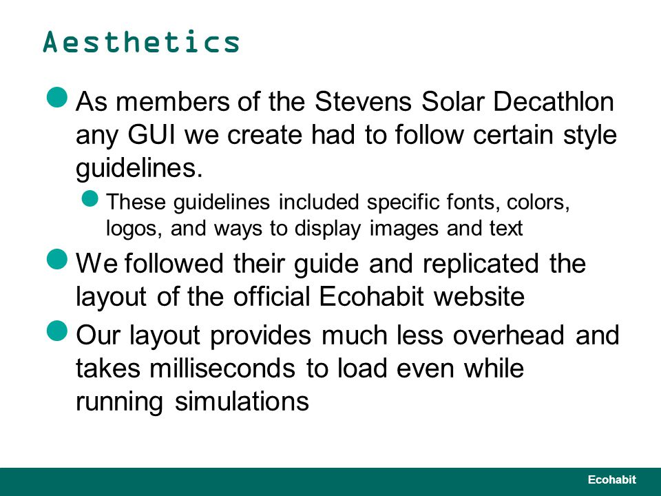 Ecohabit As members of the Stevens Solar Decathlon any GUI we create had to follow certain style guidelines.