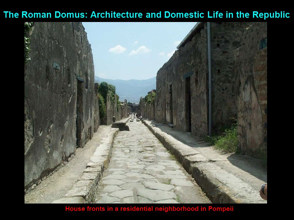 The Roman Domus: Architecture and Domestic Life in the Republic House fronts in a residential neighborhood in Pompeii