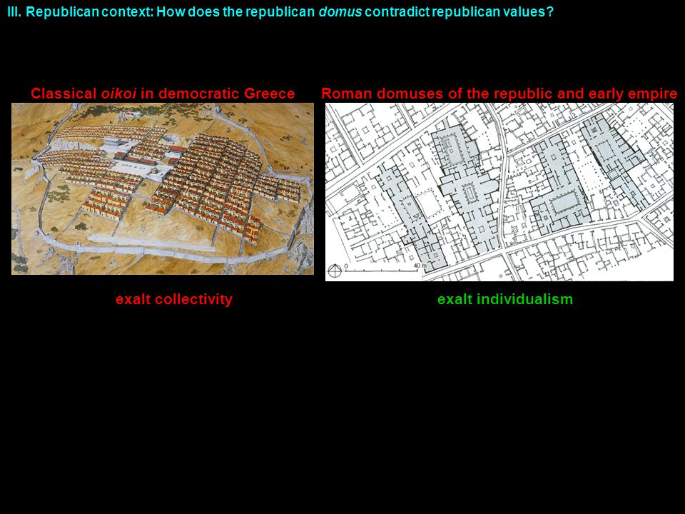 Roman domuses of the republic and early empireClassical oikoi in democratic Greece exalt individualismexalt collectivity III. Republican context: How