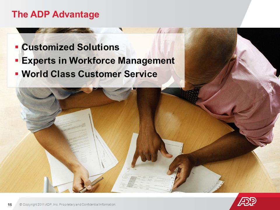 The ADP Advantage Customized Solutions Experts in Workforce Management World Class Customer Service © Copyright 2011 ADP, Inc. Proprietary and Confide