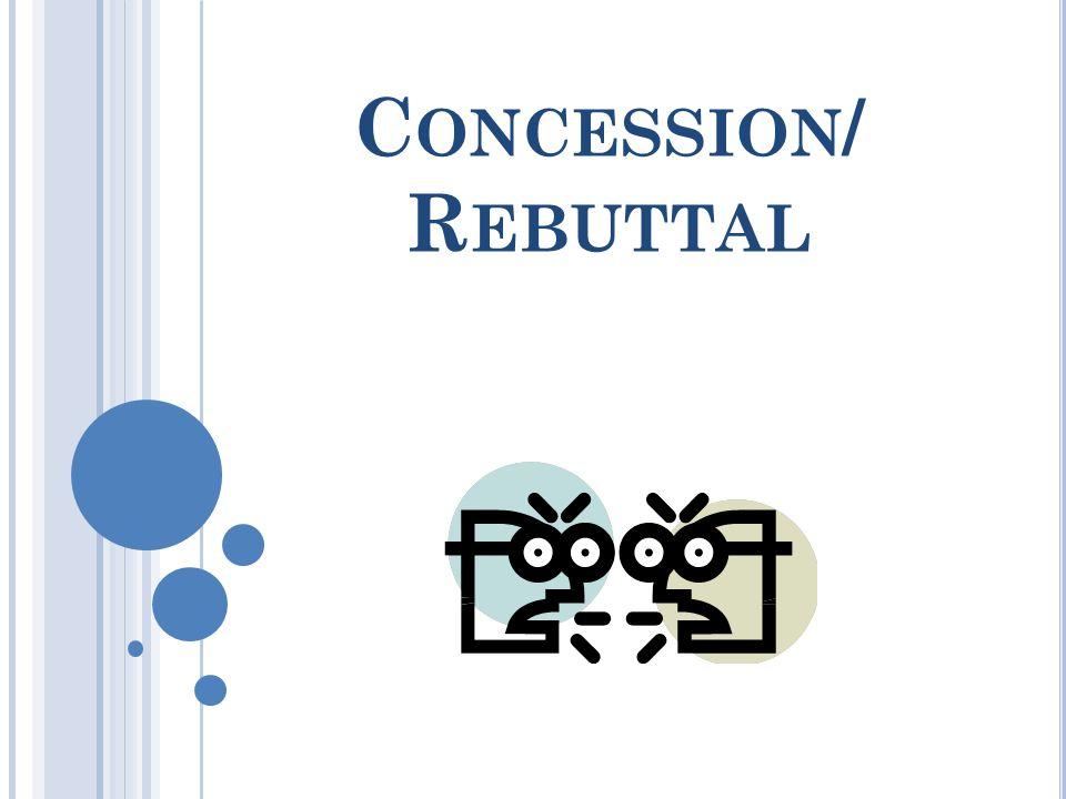 C ONCESSION / R EBUTTAL