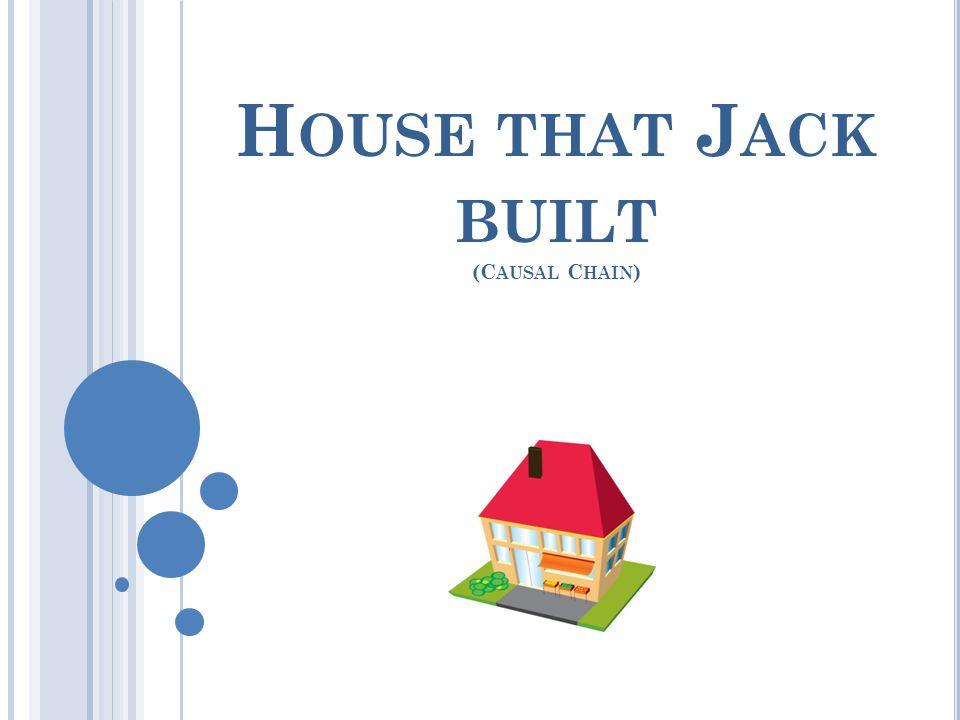H OUSE THAT J ACK BUILT (C AUSAL C HAIN )