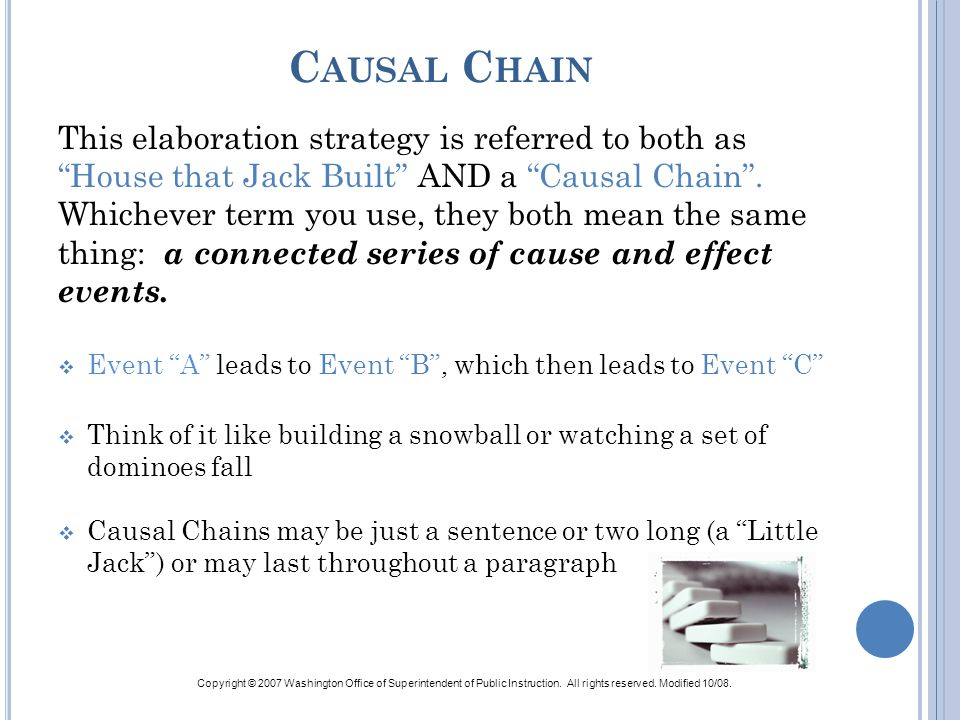 C AUSAL C HAIN This elaboration strategy is referred to both as House that Jack Built AND a Causal Chain. Whichever term you use, they both mean the s