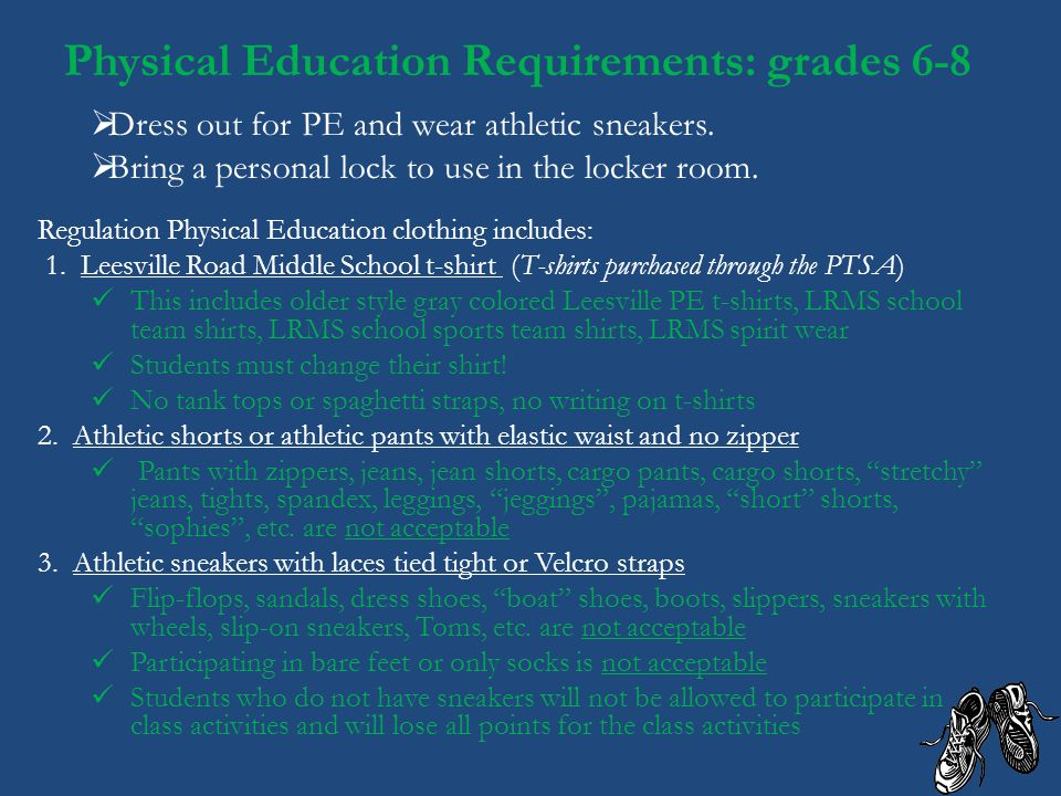 Dress out for PE and wear athletic sneakers. Bring a personal lock to use in the locker room. Physical Education Requirements: grades 6-8 Regulation P