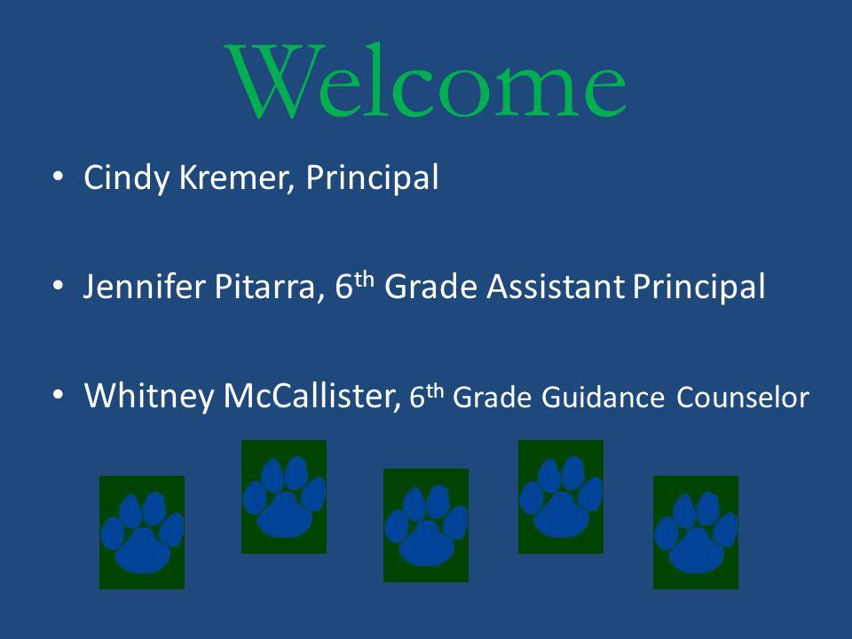 Welcome Cindy Kremer, Principal Jennifer Pitarra, 6 th Grade Assistant Principal Whitney McCallister, 6 th Grade Guidance Counselor