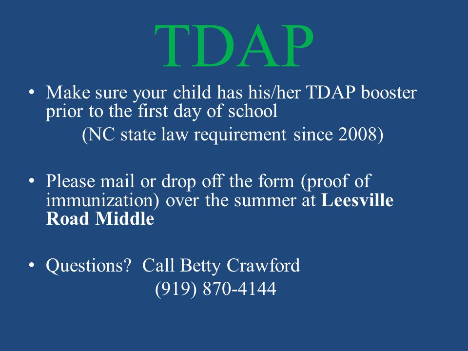 TDAP Make sure your child has his/her TDAP booster prior to the first day of school (NC state law requirement since 2008) Please mail or drop off the