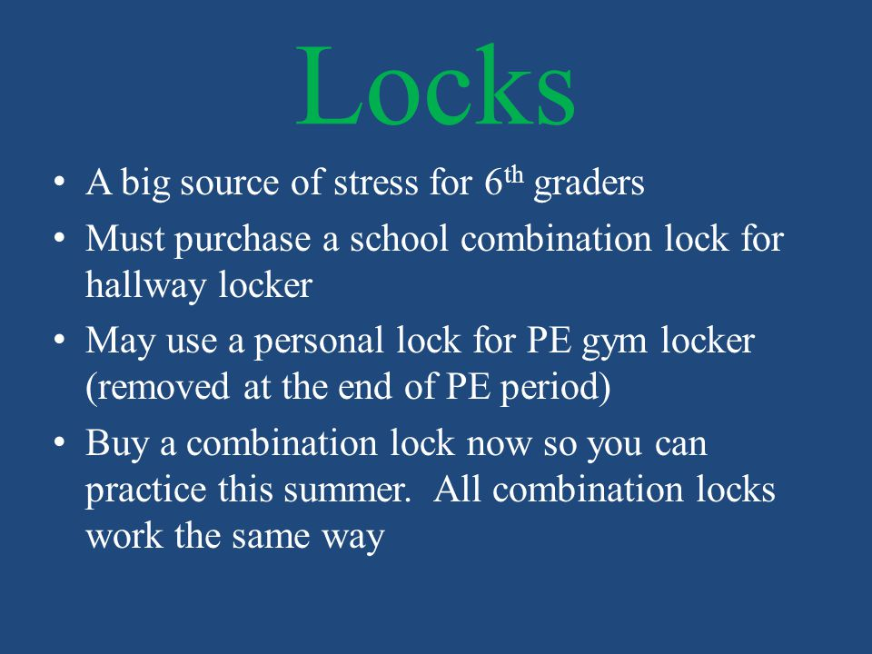 Locks A big source of stress for 6 th graders Must purchase a school combination lock for hallway locker May use a personal lock for PE gym locker (re