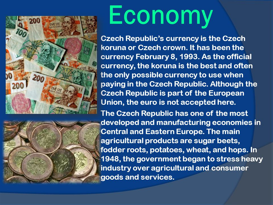 Economy Czech Republics currency is the Czech koruna or Czech crown.