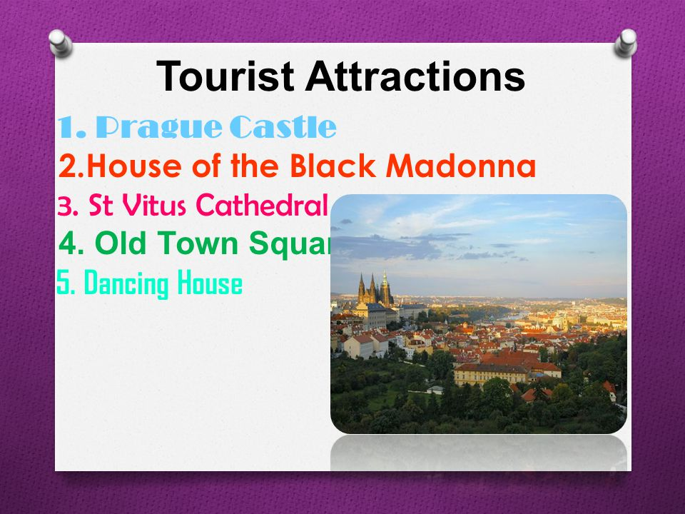 Tourist Attractions 1. Prague Castle 2.House of the Black Madonna 3.