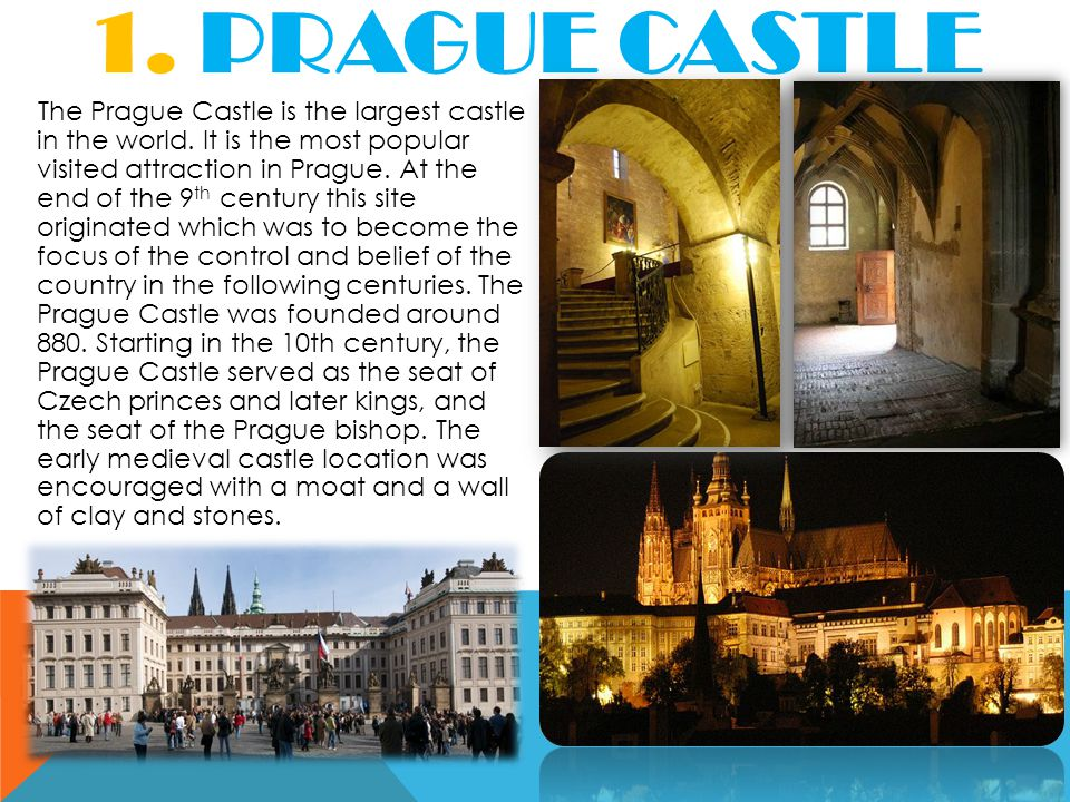 1. PRAGUE CASTLE The Prague Castle is the largest castle in the world.