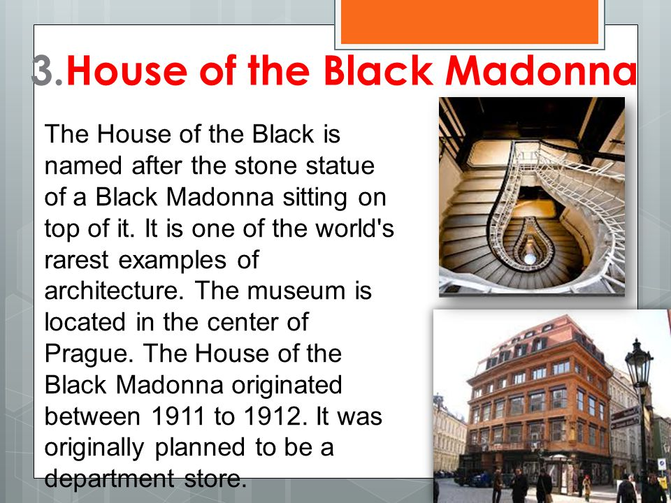 3.House of the Black Madonna The House of the Black is named after the stone statue of a Black Madonna sitting on top of it. It is one of the world's