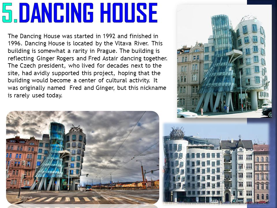 The Dancing House was started in 1992 and finished in 1996. Dancing House is located by the Vltava River. This building is somewhat a rarity in Prague