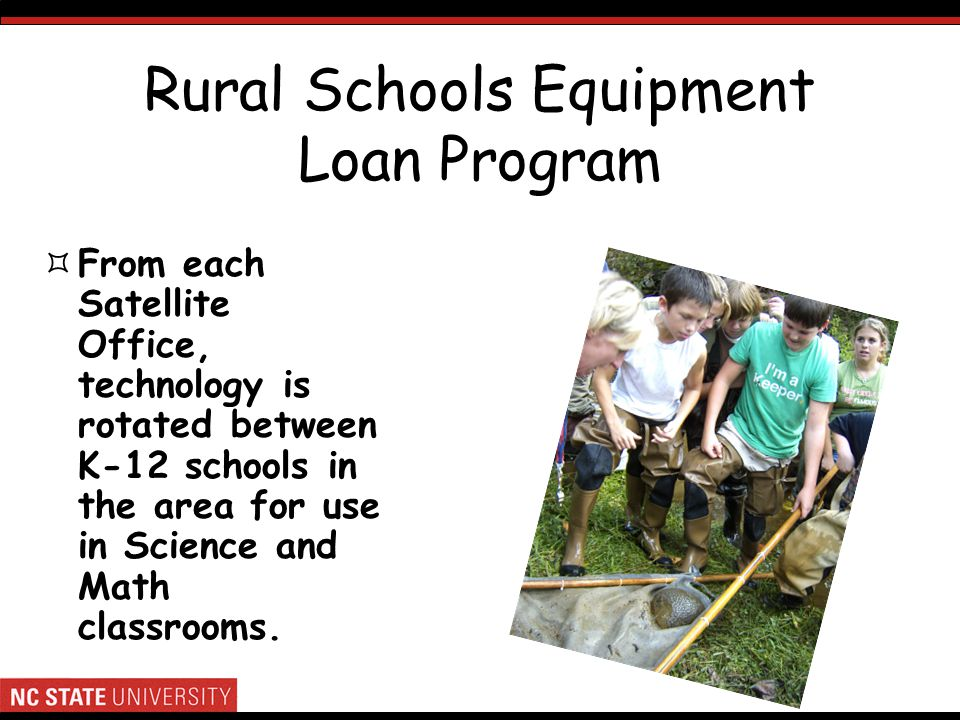 Rural Schools Equipment Loan Program From each Satellite Office, technology is rotated between K-12 schools in the area for use in Science and Math classrooms.