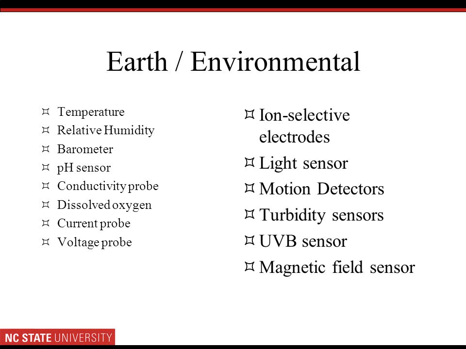 Earth / Environmental Temperature Relative Humidity Barometer pH sensor Conductivity probe Dissolved oxygen Current probe Voltage probe Ion-selective
