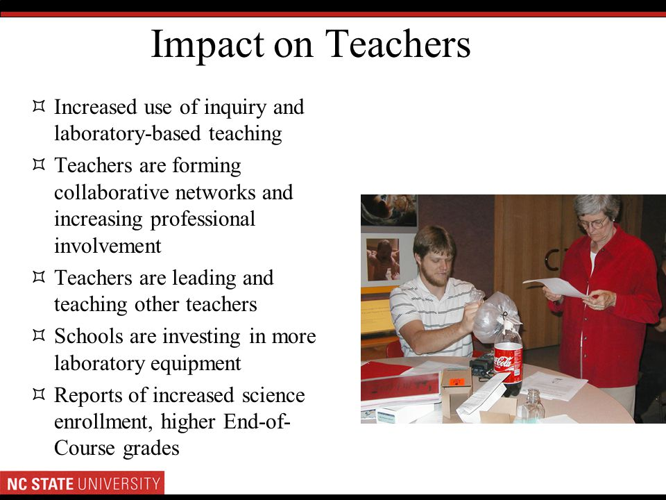 Impact on Teachers Increased use of inquiry and laboratory-based teaching Teachers are forming collaborative networks and increasing professional invo