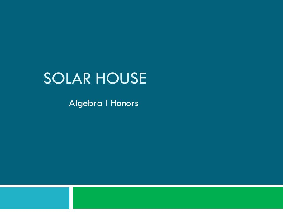 Algebra I Honors SOLAR HOUSE