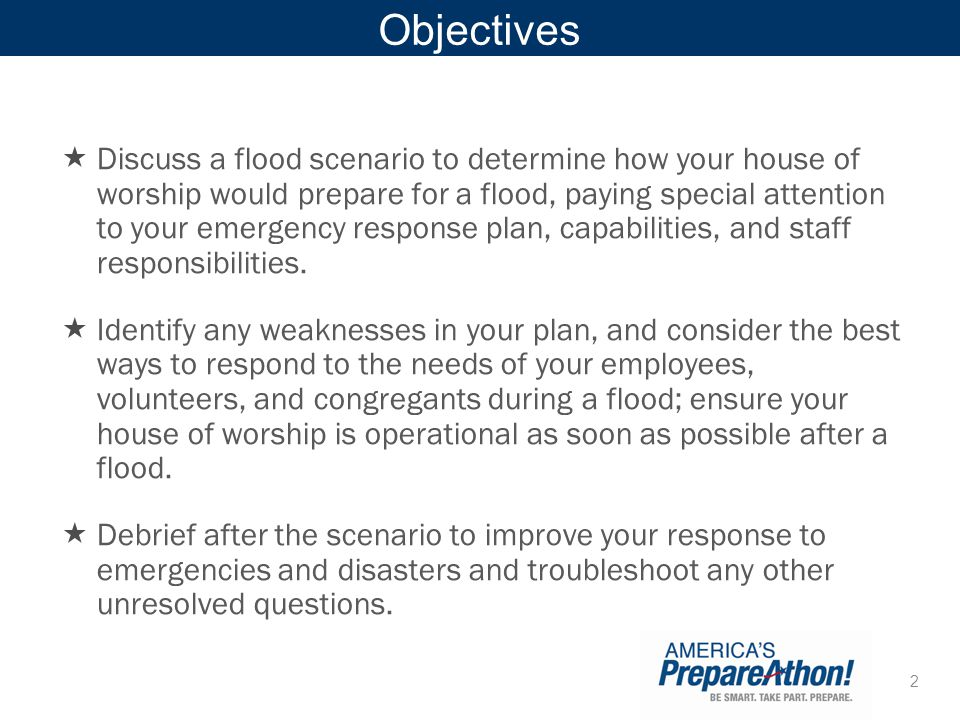 2 Objectives Discuss a flood scenario to determine how your house of worship would prepare for a flood, paying special attention to your emergency res